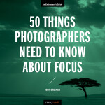 50 Things Photographers Need to Know About Focus John Greengo