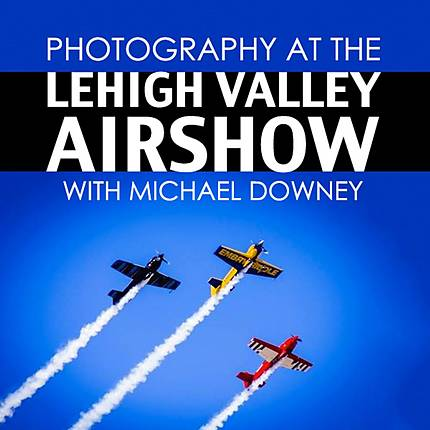 Photography at the Lehigh Valley Airshow with Michael Downey
