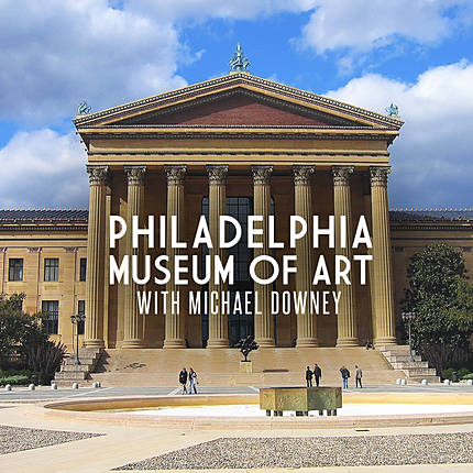 Philadelphia Museum of Art with Michael Downey