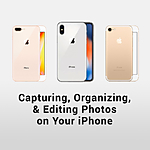 Capturing, Organizing, and Editing Photos on Your iPhone