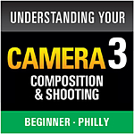 Understanding Your Camera III: Composition and Shooting (Philly)